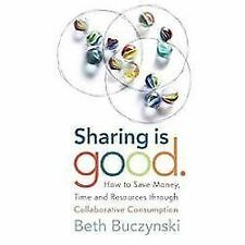 Sharing is Good: How to Save Money, Time and Resources through Collaborative Con