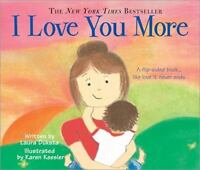I Love You More by Laura Duksta (2009, Board Book)