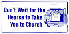 Don't Wait for the Hearse to Take you to Church license plate