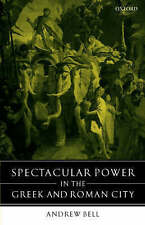 NEW Spectacular Power in the Greek and Roman City by Andrew Bell
