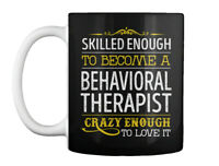 Behavioral Therapist Skilled Enough - To Become A Crazy Love It Gift Coffee Mug