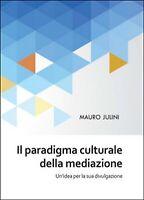 Il paradigma culturale della mediazione  - Mauro Julini,  2015,  Youcanprint