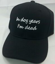 """""""In Dog Years I'm Dead""""Embroidered Baseball Hat Adjustable/Available in 3 colors"""