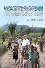 Waterborne : The Story of the Water School by Robert Dell (2016, Paperback)