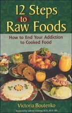 12 Steps to Raw Foods: How to End Your Addiction t