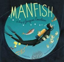 Manfish : The Story of Jacques Cousteau by Jennifer Berne (2015, Picture Book)