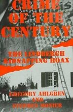 Crime of the Century : The Lindbergh Kidnapping Hoax by Greg Ahlgren and...