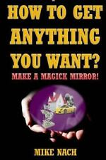 How to Get Anything You Want?: Make a Magick Mirror!