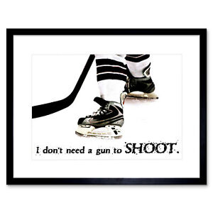 Sport Quote Don'T Need Gun Shoot Ice Hockey Framed Wall Art Print 12X16 In