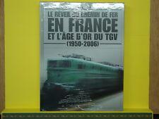 Livre Le REVEIL du CHEMIN de FER en FRANCE et L'AGE D'OR du TGV - 1950 à 2006
