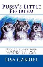 Pussy's Little Problem : How to Understand and Cope with Your Cat's Toilet...