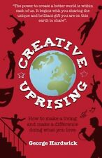 Creative Uprising : How To Make Living And Make A Difference Doing What You Love