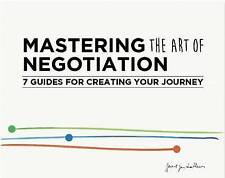 Mastering the Art of Negotiation: Seven Guides for Creating your      Journey...