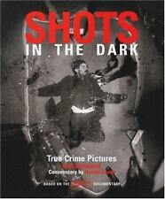 Shots in the Dark : True Crime Pictures by Gail Buckland & Harold Evans PB 2001