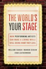 The World's Your Stage: How Performing Artists Can Make a Living While Still Doi