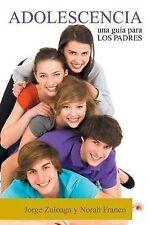 NEW ADOLESCENCIA: Una guía para los Padres (Spanish Edition) by Jorge Zuloaga