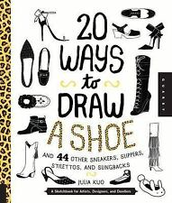 20 Ways to Draw A Shoe and 44 Other Sneakers, Slippers, Stilettos, and Slingback