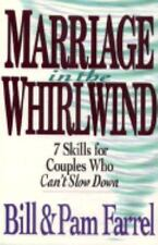 Marriage in the Whirlwind: 7 Skills for Couples Who Can't Slow Down Farrel, Bill