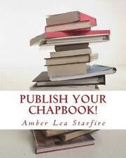Publish Your Chapbook! : Six Weeks to Professional Publication with...