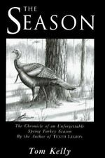 The Season - The Chronicle of An Unforgettable Spring Turkey Season, Kelly, Tom,