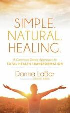 SIMPLE. NATURAL. HEALING. - LABAR, DONNA/ ABDA, DENISE (FRW) - NEW HARDCOVER BOO