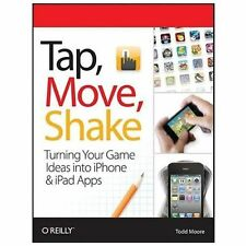 Tap, Move, Shake: Turning Your Game Ideas Into iPhone & iPad Apps (Paperback or