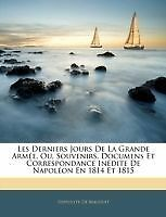 Les Derniers Jours De La Grande Armée, Ou, Souvenirs, Documens Et Correspondanc