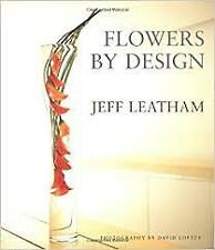 Flowers By Design: Modern Floral Spaces by Jeff  Leatham (Hardback, 2003)