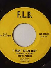"RARE BLACK GOSPEL SOUL 45/ REV. F.L. BROWN & APOSTLES ""I WANT TO SEE HIM""  HEAR!"