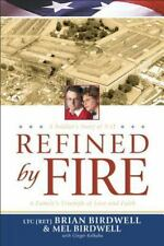 Refined by Fire: A Family's Triumph of Love and Faith by Brian Birdwell, Mel Bir