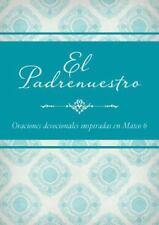 El Padrenuestro: Oraciones devocionales inspiradas en Mateo 6 (Spanish Edition)