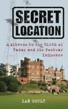 Secret Location: A Witness to the Birth of Radar and its Postwar Influence by...