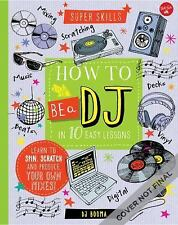 How to Be a DJ in 10 Easy Lessons: Learn to Spin, Scratch and Produce Your Own M