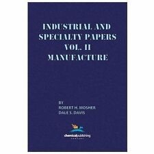 Industrial and Specialty Papers, Volume 2, Manufacture by Robert H. Mosher...