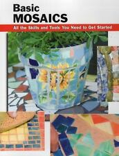 How to Basics: Basic Mosaics : All the Skills and Tools You Need to Get...
