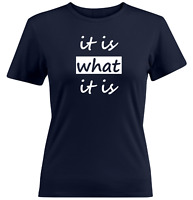 its is what it is Juniors Girls Women Tee T-Shirt Gift Print Shirts Size Funny
