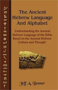 The Ancient Hebrew Language and Alphabet: Understanding the Ancient Hebrew Langu