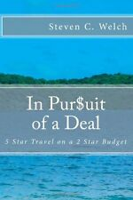 In Pursuit of a Deal, 5 star travel on a 2 star budget by: Steven C Welch