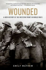Wounded: A New History of the Western Front in World War I.