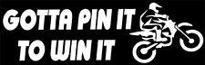 """""""Gotta Pin It To Win It"""" 2 Stroke, 4 Stroke,MX Dirt Bike Motocross,Decal sticker"""