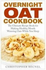 Overnight Oat Cookbook : The Ultimate Recipe Book for Making Healthy, Mouth...