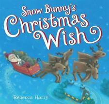 Snow Bunny's Christmas Wish Rebecca Harry (2013, Hardcover) Holiday Winter Santa