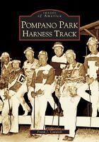 Pompano Park Harness Track [Images of America] [FL] [Arcadia Publishing]
