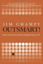 Outsmart!: How to Do What Your Competitors Cant