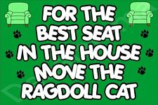 FOR THE BEST SEAT IN THE HOUSE MOVE THE RAGDOLL CAT FRIDGE MAGNET GIFT