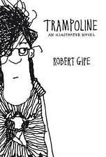 Trampoline: An Illustrated Novel by Robert Gipe (Paperback, 2015)