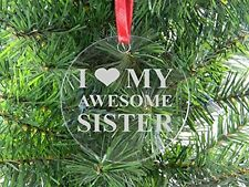 I Love My Awesome Sister - Clear Acrylic Christmas Ornament - Great Gift for Bir