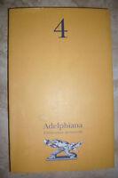 ADELPHIANA. PUBBLICAZIONE PERMANENTE N.4 - ED:ADELPHI - ANNO:2005 FZ