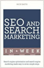 SEO And Search Marketing In A Week: Search Engine Optimization And Search Engine