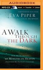 A Walk Through the Dark : How My Husband's 90 Minutes in Heaven Deepened My...